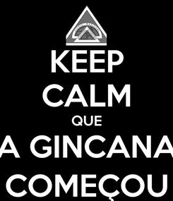Poster: KEEP CALM QUE A GINCANA COMEÇOU