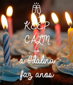Poster: KEEP CALM que  a Idalina  faz anos