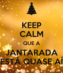 Poster: KEEP CALM QUE A JANTARADA ESTÁ QUASE AÍ