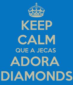 Poster: KEEP CALM QUE A JECAS  ADORA  DIAMONDS