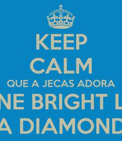 Poster: KEEP CALM QUE A JECAS ADORA SHINE BRIGHT LIKE A DIAMOND