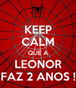 Poster: KEEP CALM QUE A LEONOR FAZ 2 ANOS !