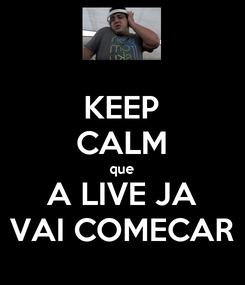 Poster: KEEP CALM que A LIVE JA VAI COMECAR