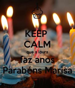 Poster: KEEP  CALM que a loura faz anos Parabéns Marisa
