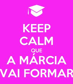 Poster: KEEP CALM QUE A MÁRCIA VAI FORMAR