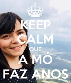 Poster: KEEP CALM QUE A MÓ FAZ ANOS