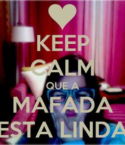 Poster: KEEP CALM QUE A MAFADA ESTA LINDA