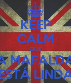 Poster: KEEP CALM QUE A MAFALDA ESTÁ LINDA