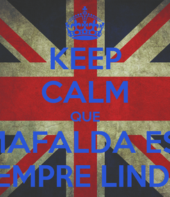 Poster: KEEP CALM QUE A MAFALDA ESTÁ SEMPRE LINDA