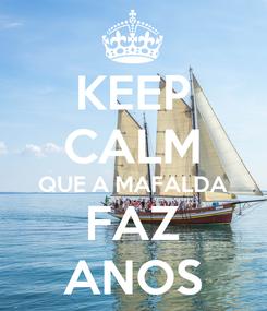 Poster: KEEP CALM QUE A MAFALDA FAZ ANOS