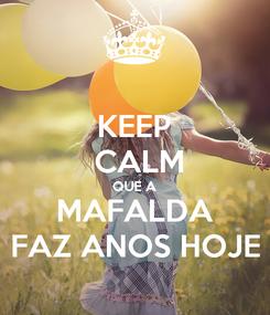 Poster: KEEP  CALM QUE A MAFALDA FAZ ANOS HOJE