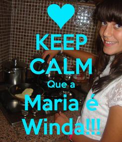 Poster: KEEP CALM Que a Maria é Winda!!!