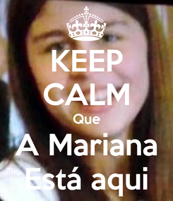 Poster: KEEP CALM Que A Mariana Está aqui
