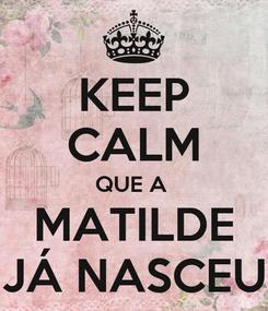 Poster: KEEP CALM QUE A  MATILDE JÁ NASCEU