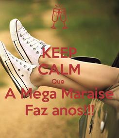 Poster: KEEP CALM Que  A Mega Maraise Faz anos!!!