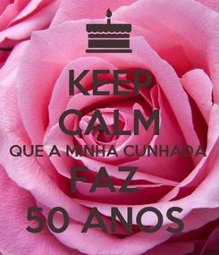 Poster: KEEP CALM QUE A MINHA CUNHADA  FAZ  50 ANOS