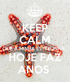 Poster: KEEP CALM QUE A MINHA ESTRELINHA  HOJE FAZ ANOS