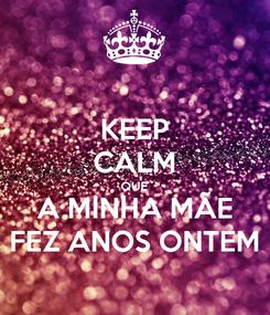 Poster: KEEP CALM QUE A MINHA MÃE FEZ ANOS ONTEM