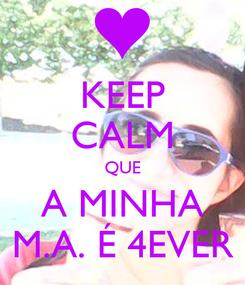 Poster: KEEP CALM QUE A MINHA M.A. É 4EVER