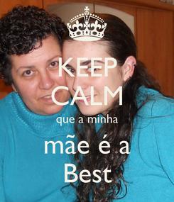 Poster: KEEP CALM que a minha mãe é a Best