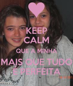 Poster: KEEP CALM QUE A MINHA MAIS QUE TUDO É PERFEITA