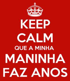 Poster: KEEP CALM QUE A MINHA  MANINHA FAZ ANOS