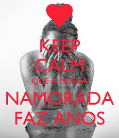 Poster: KEEP CALM QUE A MINHA NAMORADA FAZ ANOS
