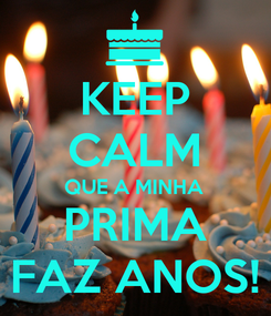 Poster: KEEP CALM QUE A MINHA PRIMA FAZ ANOS!