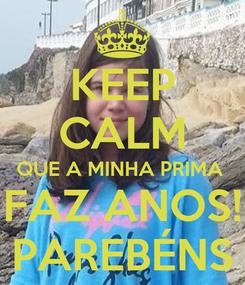 Poster: KEEP CALM QUE A MINHA PRIMA  FAZ ANOS! PAREBÉNS