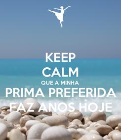Poster: KEEP CALM QUE A MINHA PRIMA PREFERIDA FAZ ANOS HOJE