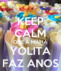 Poster: KEEP CALM QUE A MINHA YOLITA FAZ ANOS