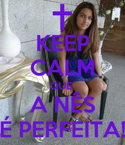 Poster: KEEP CALM QUE  A NÊS É PERFEITA!