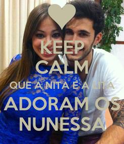 Poster: KEEP CALM QUE A NITA E A LITA ADORAM OS NUNESSA