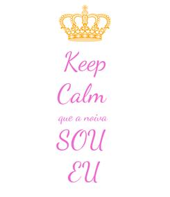Poster: Keep Calm  que a noiva  SOU  EU