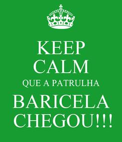 Poster: KEEP CALM QUE A PATRULHA BARICELA  CHEGOU!!!