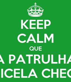 Poster: KEEP CALM QUE A PATRULHA BARICELA CHEGOU