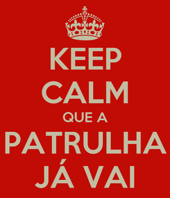 Poster: KEEP CALM QUE A PATRULHA JÁ VAI