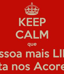 Poster: KEEP CALM que a pessoa mais LINDA esta nos Acores!!