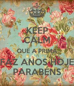 Poster: KEEP CALM QUE A PRIMA FAZ ANOS HOJE PARABÉNS