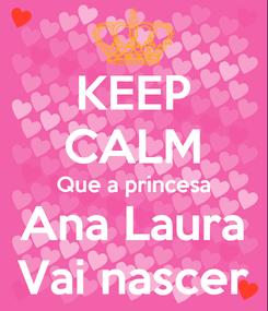 Poster: KEEP CALM Que a princesa Ana Laura Vai nascer