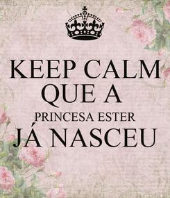 Poster: KEEP CALM QUE A  PRINCESA ESTER JÁ NASCEU