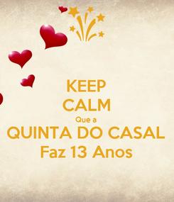 Poster: KEEP CALM Que a  QUINTA DO CASAL Faz 13 Anos