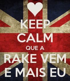 Poster: KEEP CALM QUE A RAKE VEM E MAIS EU