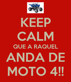 Poster: KEEP CALM QUE A RAQUEL ANDA DE MOTO 4!!