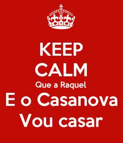 Poster: KEEP CALM Que a Raquel E o Casanova Vou casar