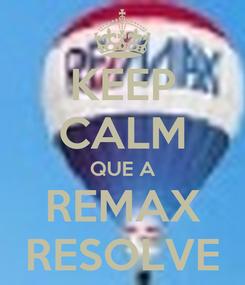 Poster: KEEP CALM QUE A REMAX RESOLVE