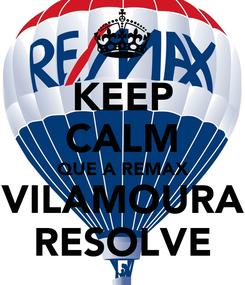 Poster: KEEP CALM QUE A REMAX VILAMOURA RESOLVE