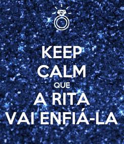 Poster: KEEP CALM QUE A RITA VAI ENFIÁ-LA