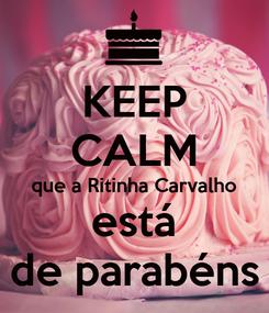 Poster: KEEP CALM que a Ritinha Carvalho está de parabéns