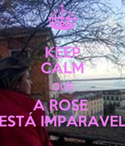 Poster: KEEP CALM QUE A ROSE  ESTÁ IMPARAVEL